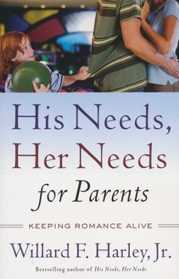 His Needs, Her Needs for Parents: Keeping Romance Alive  -     By: Willard F. Harley Jr.