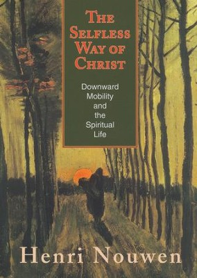 The Selfless Way of Christ: Downward Mobility and the Spiritual Life  -     By: Henri Nouwen