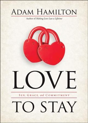 Love to Stay: Sex, Grace, and Commitment  -     By: Adam Hamilton