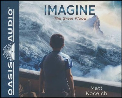 Imagine...The Great Flood Unabridged Audiobook on CD  -     By: Matt Koceich