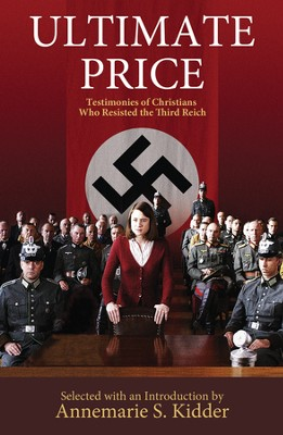 Ultimate Price: Testimonies of Christians Who Resisted the Third Reich  -     Edited By: Annemarie S. Kidder     By: Edited by Annemarie S. Kidder