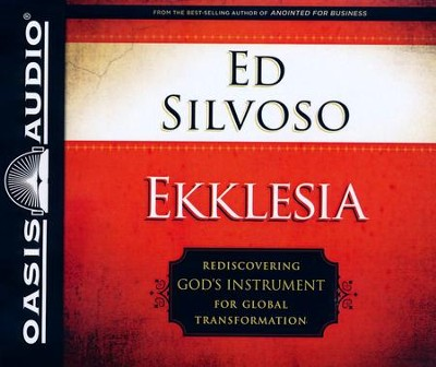 Ekklesia: Rediscovering God's Instrument for Global Transformation Unabridged Audiobook on CD  -     By: Ed Silvoso