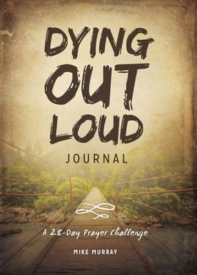 Dying Out Loud Journal: A 28-Day Prayer Challenge - eBook  -     By: Mike Murray
