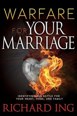 Warfare for Your Marriage: Identifying the Battle for Your Heart, Home, and Family - eBook  -     By: Richard Ing