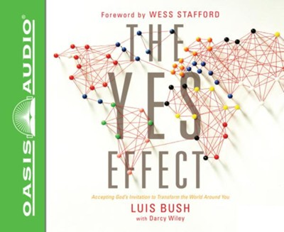The Yes Effect: Accepting God's Invitation to Transform the World Around You - unabridged audio book on CD  -     Narrated By: Dean Gallagher     By: Luis Bush, Darcy Wiley