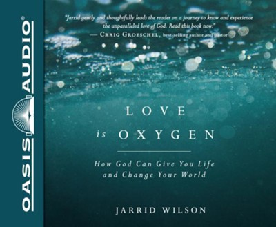 Love is Oxygen: How God Can Give You Life and Change Your World - unabridged audio book on CD  -     Narrated By: Stephen Graybill     By: Jarrid Wilson