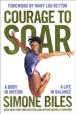 Courage to Soar: A Body in Motion, a Life in Balance   -     By: Simone Biles, Michelle Burford