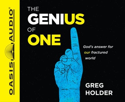 The Genius of One: God's Answer for our Fractured World - unabridged audiobook on CD  -     Narrated By: Greg Holder     By: Greg Holder