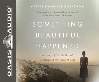 Something Beautiful Happened: A Story of Survival and Courage in the Face of Evil - unabridged audiobook on CD  -     Narrated By: Pam Turlow     By: Yvette Manessis Corporon
