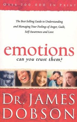 Emotions: Can You Trust Them?: The Best-Selling Guide to Understanding and Managing Your Feelings of Anger, Guilt, Self-Awareness and Love - eBook  -     By: Dr. James Dobson