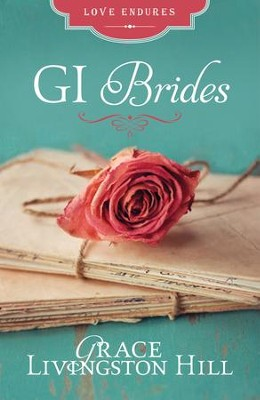 GI Brides: Love Letters Unite Three Couples Divided by World War II - eBook  -     By: Grace Livingston Hill