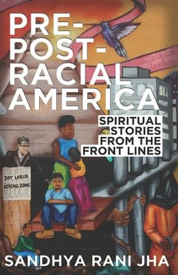 Pre-Post-Racial America: Spiritual Stories from the Front Lines - eBook  -     By: Sandhya Rani Jha