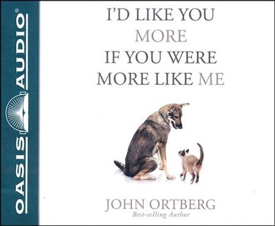 I'd Like You More if You Were More Like Me: Getting Real About Getting Close - unabridged audiobook on CD  -     By: John Ortberg