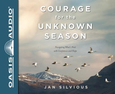 Courage for the Unknown Season: Navigating What's Next with Confidence and Hope - unabridged audio book on CD  -     By: Jan Silvious