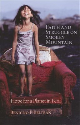 Faith and Struggle on Smokey Mountain: Hope for a Planet in Peril  -     By: Benigno Beltran