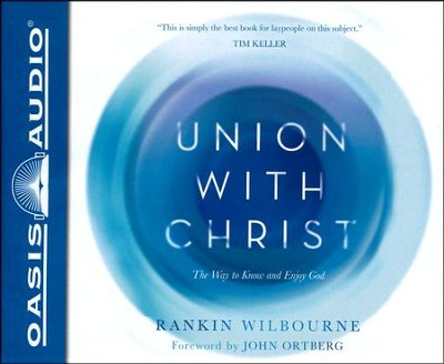 Union With Christ: The Way to Know and Enjoy God - unabridged audiobook on CD  -     Narrated By: Chris Fabry     By: Rankin Wilbourne