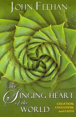 The Singing Heart of the World: Creation, Evolution, and Faith  -     By: John Feehan