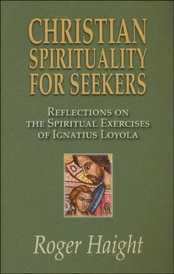 Christian Spirituality for Seekers: Reflections on the Spiritual Exercises of Ignatius Loyola  -     By: Roger Haight
