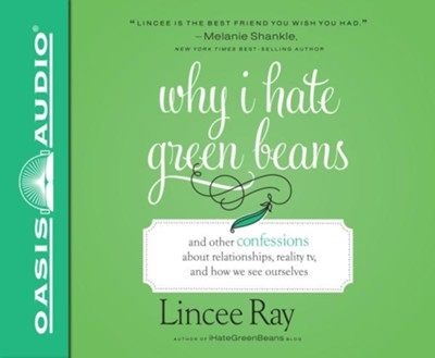 Why I Hate Green Beans: And Other Confessions About Relationships, Reality TV, and How We See Ourselves - unabridged audiobook edition on CD  -     By: Lincee Ray