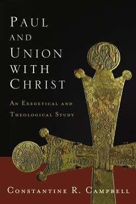 Paul and Union with Christ: An Exegetical and Theological Study - eBook  -     By: Constantine R. Campbell