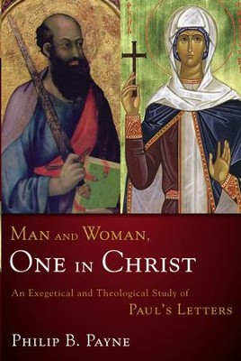Man and Woman, One in Christ: An Exegetical and Theological Study of Paul's Letters - eBook  -     By: Philip Barton Payne
