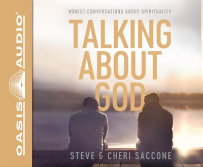 Talking About God: Honest Conversations About Spirituality - unabridged audiobook edition on CD  -     Narrated By: Dean Gallagher, Rebecca Gallagher     By: Steve Saccone, Cheri Saccone