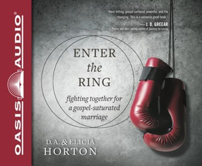 Enter the Ring: Fighting Together for a Gospel-Saturated Marriage - unabridged audiobook edition on CD  -     By: D.A. Horton, Elicia Horton