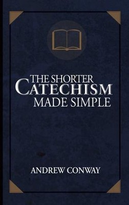 The Shorter Catechism Made Simple - eBook  -     By: Andrew Conway