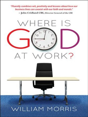 Where is God at Work?: The kingdom from nine to five - eBook  -     By: William Morris