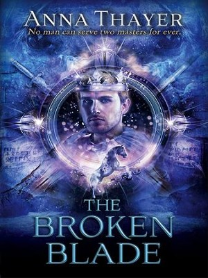 The Broken Blade: No man can serve two masters forever - eBook  -     By: Anna Thayler