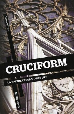 Cruciform: Living the Cross-Shaped Life   -     By: Jimmy Davis