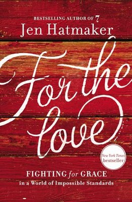 For the Love: Fighting for Grace in a World of Impossible Standards - eBook  -     By: Jen Hatmaker
