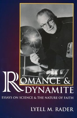 Romance & Dynamite: Essays on Science & the Nature of Faith  -     By: Lyell M. Rader