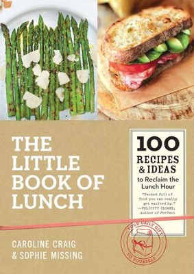 The Little Book of Lunch: 100 Recipes & Ideas to Reclaim the Lunch Hour - eBook  -     By: Caroline Craig, Sophie Missing, David Loftus