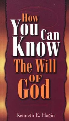 How You Can Know the Will of God  -     By: Kenneth E. Hagin