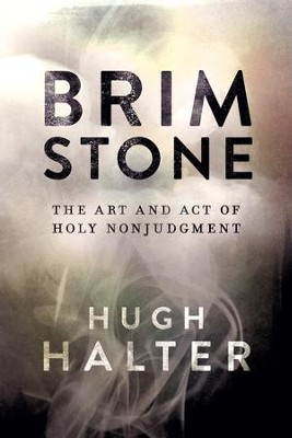 Brimstone: The Art and Act of Holy Nonjudgment - eBook  -     By: Hugh Halter