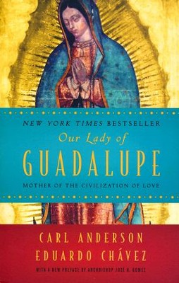 Our Lady of Guadalupe: Mother of the Civilization of Love  -     By: Carl Anderson