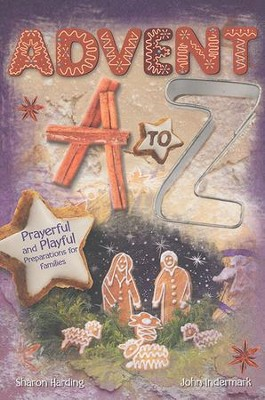 Advent from A to Z: Prayerful and Playful Preparations for Families  -     By: John Indermark, Sharon J. Harding