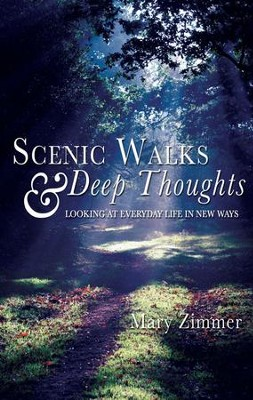 Scenic Walks and Deep Thoughts: Looking at Everyday Life in New Ways - eBook  -     By: Mary Zimmer