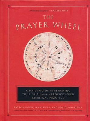 The Prayer Wheel: Renewing Your Faith with a Long-Lost Spiritual Practice  -     By: Patton Dodd, Jana Riess, Davis Van Biema