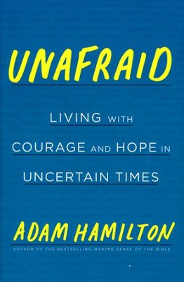 Unafraid: Living with Courage and Hope in Uncertain Times  -     By: Adam Hamilton