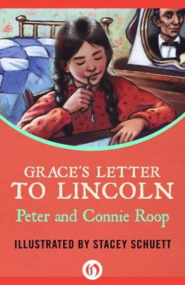 Grace's Letter to Lincoln - eBook  -     By: Peter Roop, Connie Roop     Illustrated By: Stacey Schuett