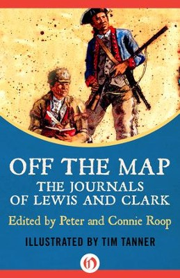 Off the Map: The Journals of Lewis and Clark - eBook  -     Edited By: Peter Roop, Connie Roop     Illustrated By: Tim Tanner