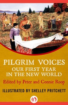Pilgrim Voices: Our First Year in the New World - eBook  -     Edited By: Peter Roop, Connie Roop     Illustrated By: Shelley Pritchett