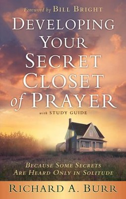 Developing Your Secret Closet of Prayer with Study Guide: Because Some Secrets Are Heard Only in Solitude - eBook  -     By: Richard A. Burr, Arnold Fleagle