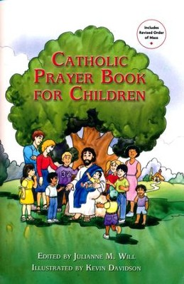 Catholic Prayer Book for Children  -     Edited By: Julianne M. Will     By: Julianne M. Will(ED.) & Kevin Davidson(ILLUS)     Illustrated By: Kevin Davidson