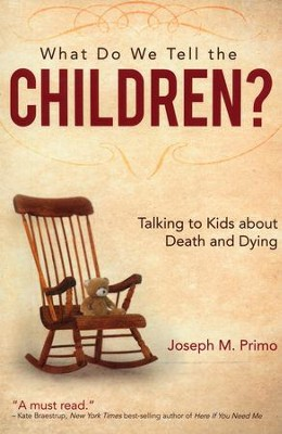 What Do We Tell the Children?: Talking to Kids About Death and Dying  -     By: Joseph M. Primo