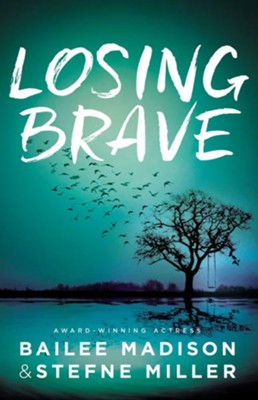 Losing Brave  -     By: Bailee Madison, Stefne Miller