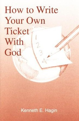 How to Write Your Own Ticket with God  -     By: Kenneth E. Hagin