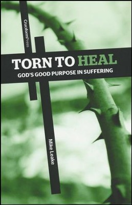 Torn to Heal: God's Good Purpose in Suffering   -     By: Mike Leake